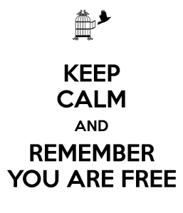 keep-calm-and-remember-you-are-free-1